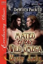Mated to the Wild Omega [Dewitt's Pack 10] (Siren Publishing Everlasting Classic Manlove)