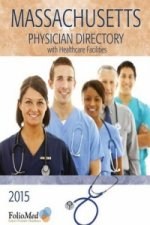 Massachusetts Physician Directory with Healthcare Facilities 2015 Thirty-Eighth Edition