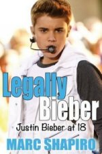 Legally Bieber: Justin Bieber at 18, an Unauthorized Biography