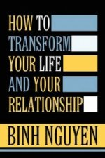 How to Transform Your Life and Your Relationship