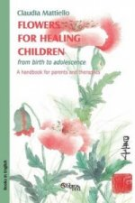 Flowers for Healing Children from Birth to Adolescence. a Handbook for Parents and Therapists