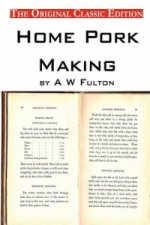 Home Pork Making, by A W Fulton - The Original Classic Edition