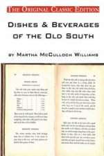 Dishes & Beverages of the Old South, by Martha McCulloch Williams - The Original Classic Edition