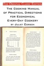 Cooking Manual of Practical Directions for Economical Every-Day Cookery. by Juliet Corson. - The Original Classic Edition