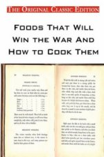 Foods That Will Win the War and How to Cook Them - The Original Classic Edition