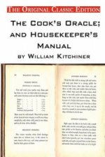 Cook's Oracle; And Housekeeper's Manual, by William Kitchiner. - The Original Classic Edition