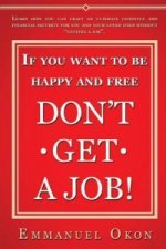 If You Want to Be Happy and Free, Don't Get a Job!