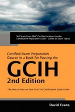 Giac Certified Incident Handler Certification (Gcih) Exam Preparation Course in a Book for Passing the Gcih Exam - The How to Pass on Your First Try C