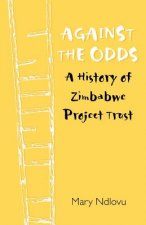 Against the Odds. a History of Zimbabwe Project