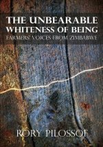 Unbearable Whiteness of Being. Farmers' Voices from Zimbabwe