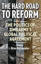 Hard Road to Reform. the Politics of Zimbabwe's Global Political Agreement