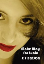Make Way for Lucia - The Complete Mapp & Lucia - Queen Lucia, Miss Mapp Including 'The Male Impersonator', Lucia in London, Mapp and Lucia, Lucia's Pr