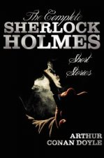 Complete Sherlock Holmes Short Stories - Unabridged - The Adventures Of Sherlock Holmes, The Memoirs Of Sherlock Holmes, The Return Of Sherlock Holmes