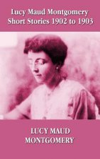 Lucy Maud Montgomery Short Stories 1902-1903