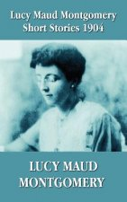 Lucy Maud Montgomery Short Stories 1904