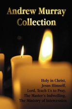 Andrew Murray Collection, Including the Books Holy in Christ, Jesus Himself, Lord, Teach Us to Pray, The Master's Indwelling, The Ministry of Interces