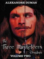Three Musketeers Omnibus, Volume Two (six Complete and Unabridged Books in Two Volumes)