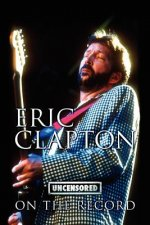 Eric Clapton - Uncensored on the Record