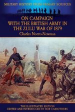 On Campaign with the British Army in the Zulu War of 1879 - The Illustrated Edition