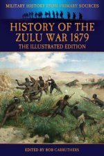 History of the Zulu War 1879 - The Illustrated Edition