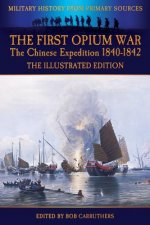 First Opium War - The Chinese Expedition 1840-1842 - The Illustrated Edition
