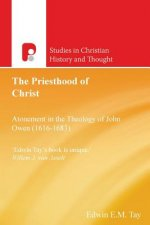 Priesthood of Christ: Atonement in the Theology of John Owen (1616-1683)