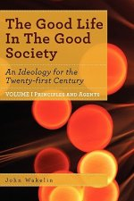 Good Life In The Good Society - Volume I