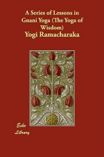 Series of Lessons in Gnani Yoga (The Yoga of Wisdom)