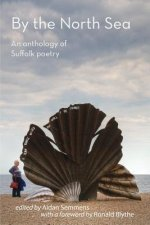 By the North Sea: An Anthology of Suffolk Poetry