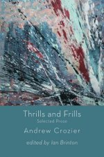 Thrills and Frills  -  Selected Prose of Andrew Crozier