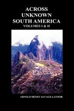 Across Unknown South America (Volumes I and II, Hardback)