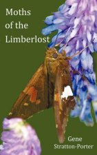Moths of the Limberlost with Original Photographs (but in BW)