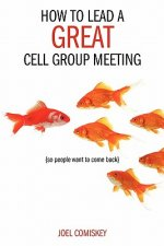 How to Lead a Great Cell Group Meeting...
