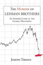 Murder of Lehman Brothers, an Insider's Look at the Global Meltdown