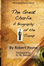 Great Charlie, the Biography of the Tramp