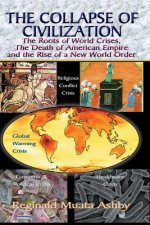 Collapse of Civilization, the Roots of World Crises, the Death of American Empire & the Rise of a New World Order