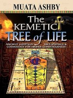 Kemetic Tree of Life Ancient Egyptian Metaphysics and Cosmology for Higher Consciousness