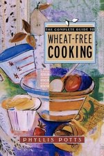 Complete Guide to Wheat-free Cooking