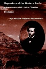 Mapmakers of the Western Trails, Adventures with John Charles Fremont