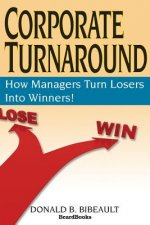 Corporate Turnaround: How Managers Turn Losers into Winners!