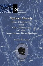 Robert Morris: the Financier and the Finances of the American Revolution