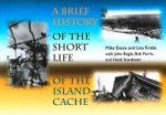 Brief History of the Short Life of the Island Cache