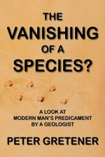 Vanishing of a Species? A Look at Modern Man's Predicament by a Geologist