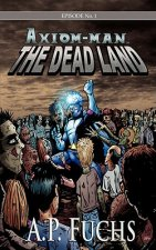 Dead Land [Axiom-man Saga, Episode No. 1]
