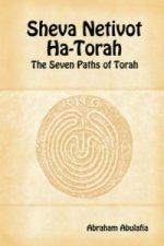 Sheva Netivot Ha-Torah - The Seven Paths of Torah by Abraham Abulafia