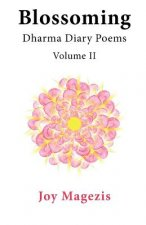 Blossoming:  Dharma Diary Poems  Volume II