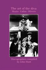 Art of the Diva: 3 Discographies: Claudia Muzio, Maria Callas, Magda Olivero