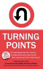 Turning Points - 25 Inspiring Stories from Women Entrepreneurs Who Have Turned Their Careers and Their Lives Around