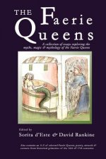 Faerie Queens - A Collection of Essays Exploring the Myths, Magic and Mythology of the Faerie Queens