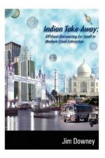 Indian Take-away: Offshore Outsourcing for Small to Medium-sized Enterprises